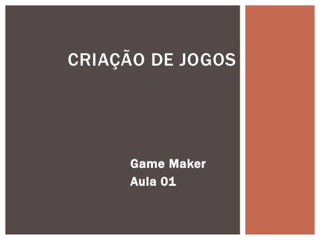 CRIAÇÃO DE JOGOS     Game Maker     Aula 01