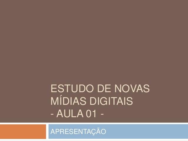ESTUDO DE NOVASMÍDIAS DIGITAIS- AULA 01 -APRESENTAÇÃO