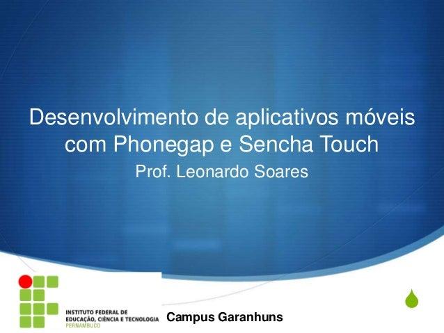Desenvolvimento de aplicativos móveis   com Phonegap e Sencha Touch          Prof. Leonardo Soares             Campus Gara...