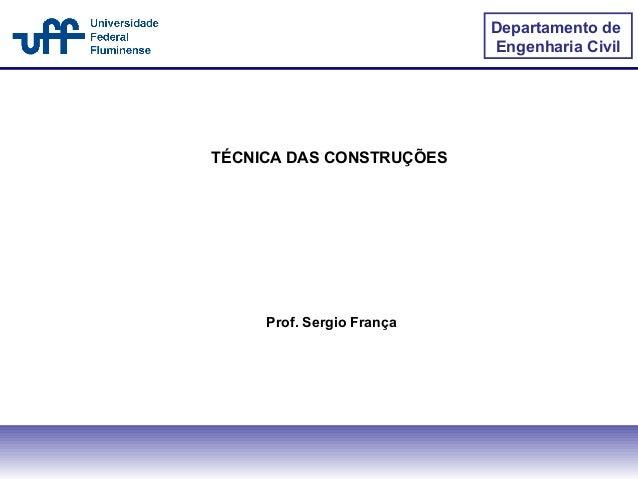Prof. Sergio FrançaDepartamento deEngenharia CivilTÉCNICA DAS CONSTRUÇÕES
