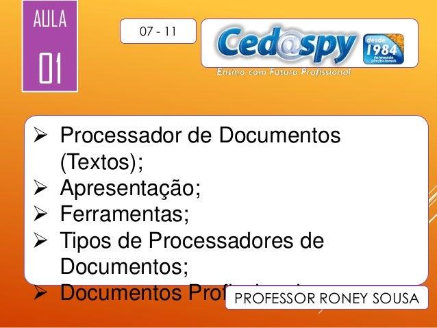 AULA  07 - 11  01  Processador de Documentos (Textos);  Apresentação;  Ferramentas;  Tipos de Processadores de Documen...