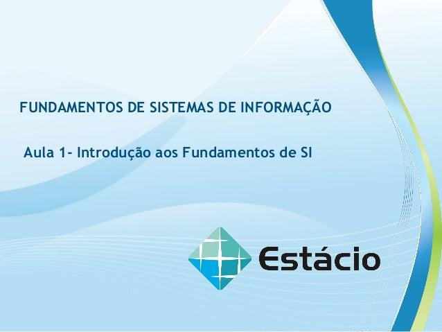 FUNDAMENTOS DE SISTEMAS DE INFORMAÇÃO Aula 1- Introdução aos Fundamentos de SI