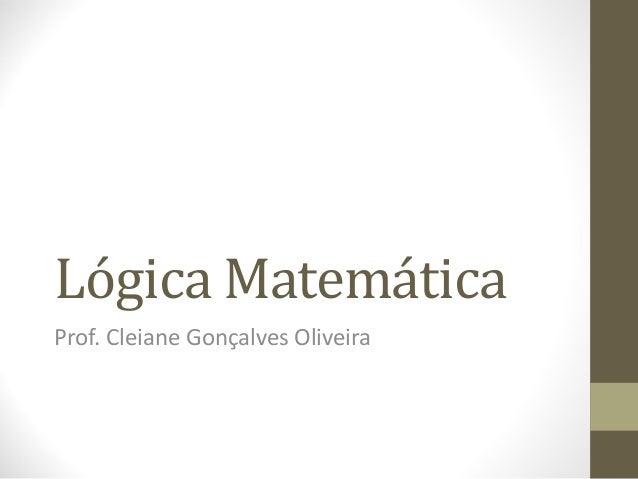 Lógica Matemática  Prof. Cleiane Gonçalves Oliveira