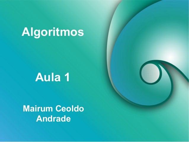 Algoritmos  Aula 1  Mairum Ceoldo  Andrade