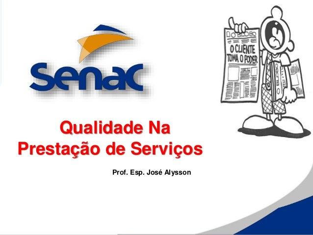 Qualidade Na Prestação de Serviços Prof. Esp. José Alysson
