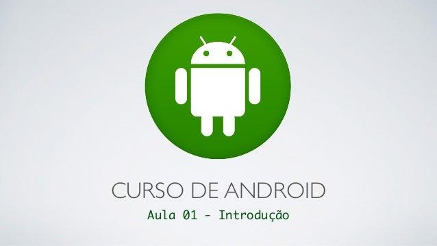 CURSO DE ANDROID Aula 01 - Introdução