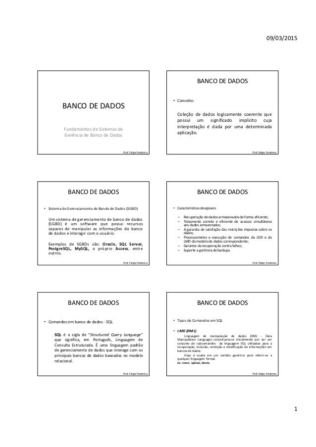 09/03/2015 1 BANCO DE DADOS Fundamentos de Sistemas de Gerência de Banco de Dados Prof. Felipe Frederico BANCO DE DADOS • ...