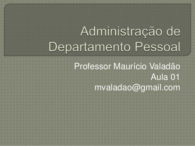 Professor Maurício Valadão Aula 01 mvaladao@gmail.com