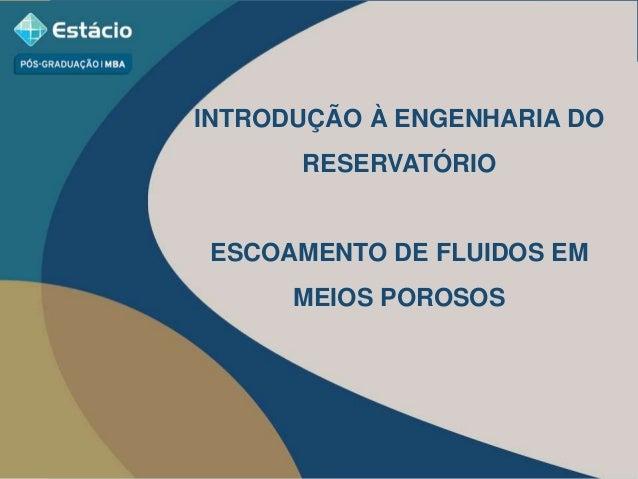 INTRODUÇÃO À ENGENHARIA DO RESERVATÓRIO ESCOAMENTO DE FLUIDOS EM MEIOS POROSOS