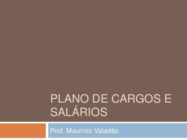PLANO DE CARGOS E SALÁRIOS Prof. Maurício Valadão