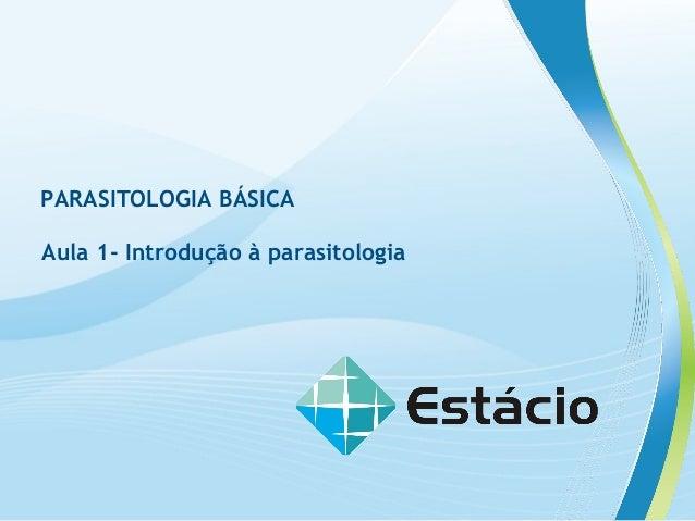 Aula 1- Introdução à parasitologia PARASITOLOGIA BÁSICA