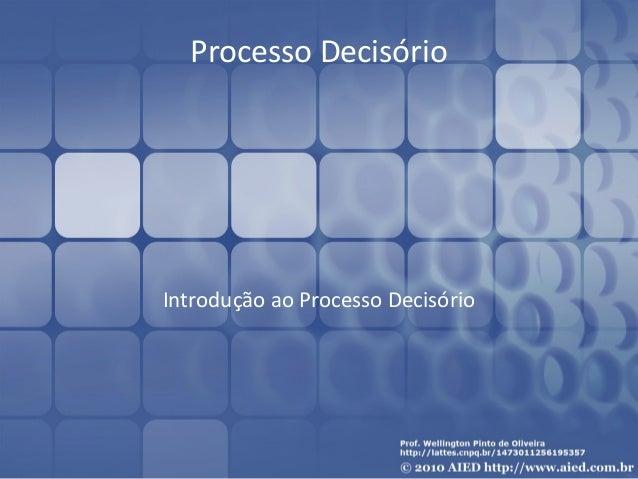 Processo Decisório Introdução ao Processo Decisório