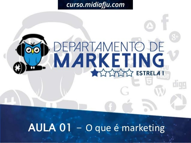 AULA 01 - O que é marketing