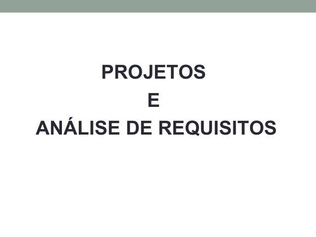 PROJETOS  E  ANÁLISE DE REQUISITOS