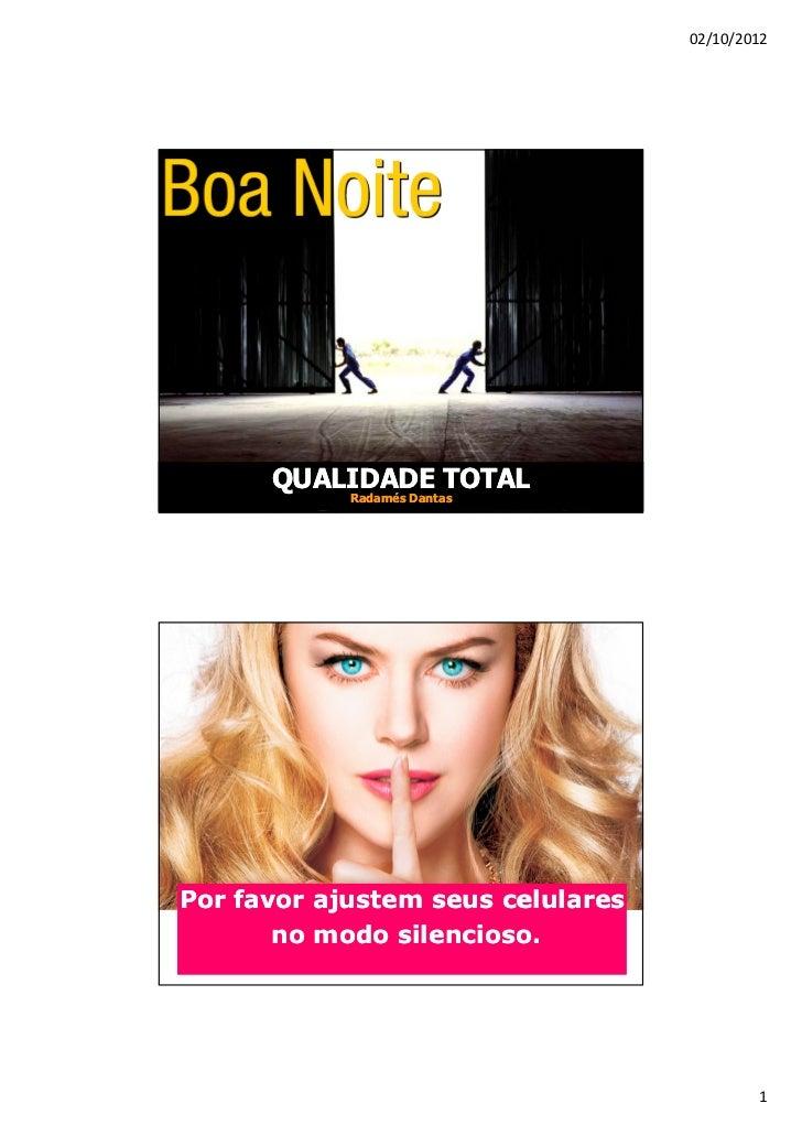 02/10/2012      QUALIDADE TOTAL            Radamés DantasPor favor ajustem seus celulares       no modo silencioso.       ...