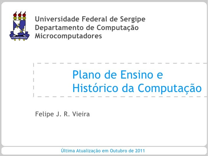 Universidade Federal de SergipeDepartamento de ComputaçãoMicrocomputadores             Plano de Ensino e             Histó...