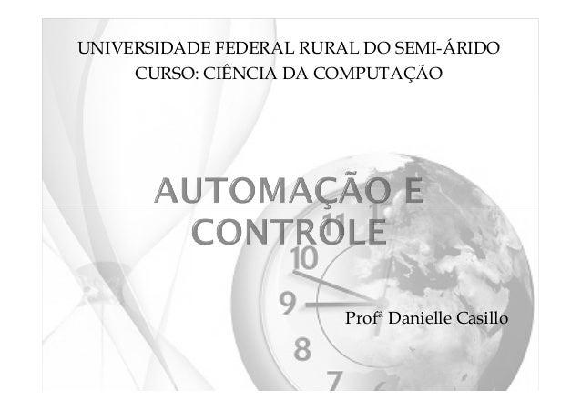 UNIVERSIDADE FEDERAL RURAL DO SEMI-ÁRIDO CURSO: CIÊNCIA DA COMPUTAÇÃO Profª Danielle Casillo