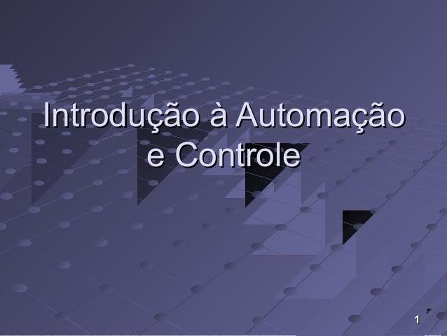 11 Introdução à AutomaçãoIntrodução à Automação e Controlee Controle