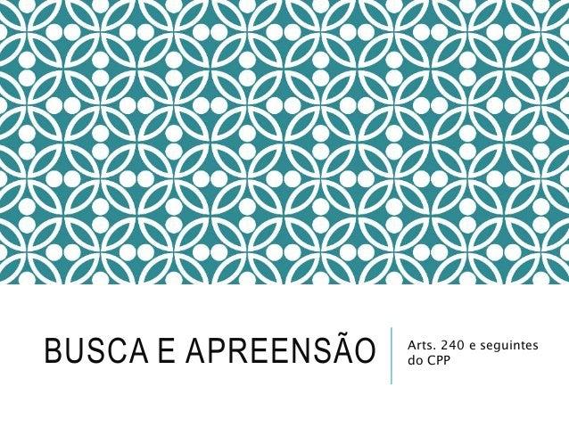 BUSCA E APREENSÃO Arts. 240 e seguintes do CPP
