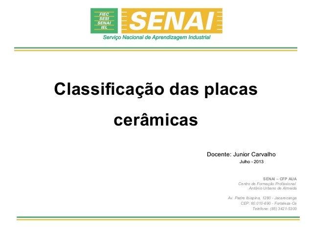 Classificação das placas  DDoocceennttee:: JJuunniioorr CCaarrvvaallhhoo  JJuullhhoo -- 22001133  SENAI – CFP AUA  Centro ...
