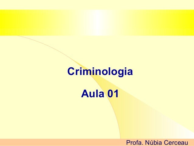 Criminologia  Aula 01            Profa. Núbia Cerceau