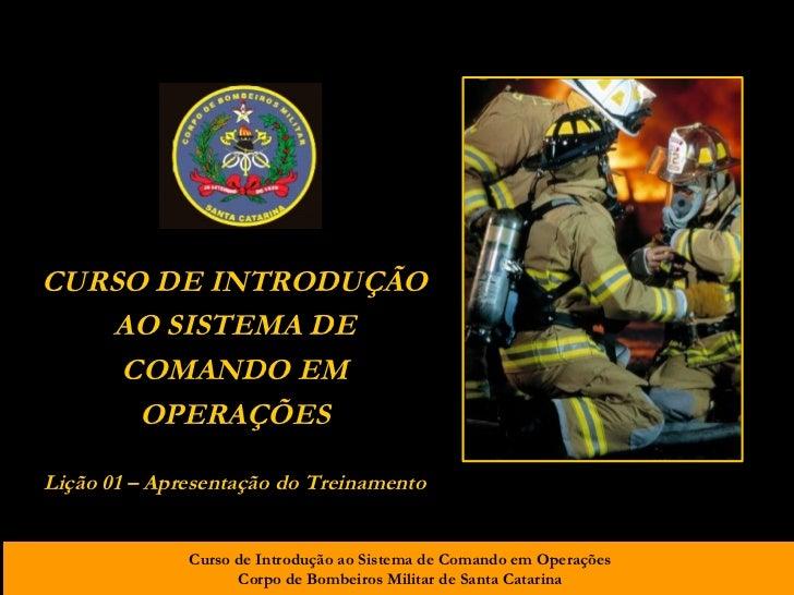 CURSO DE INTRODUÇÃO AO SISTEMA DE COMANDO EM OPERAÇÕES Lição 01 – Apresentação do Treinamento