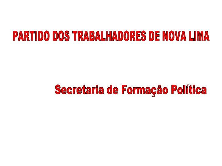 PARTIDO DOS TRABALHADORES DE NOVA LIMA Secretaria de Formação Política
