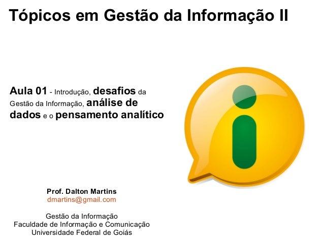 Tópicos em Gestão da Informação II  Aula 01 - Introdução, desafios da Gestão da Informação, análise de dados e o pensament...
