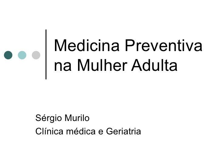 Medicina Preventiva na Mulher Adulta Sérgio Murilo Clínica médica e Geriatria