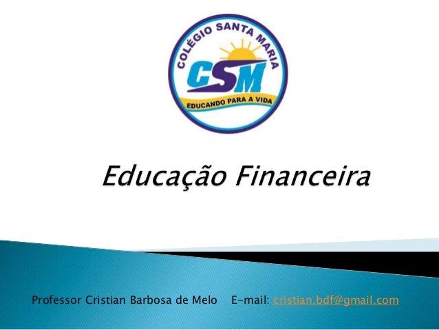 Professor Cristian Barbosa de Melo E-mail: cristian.bdf@gmail.com