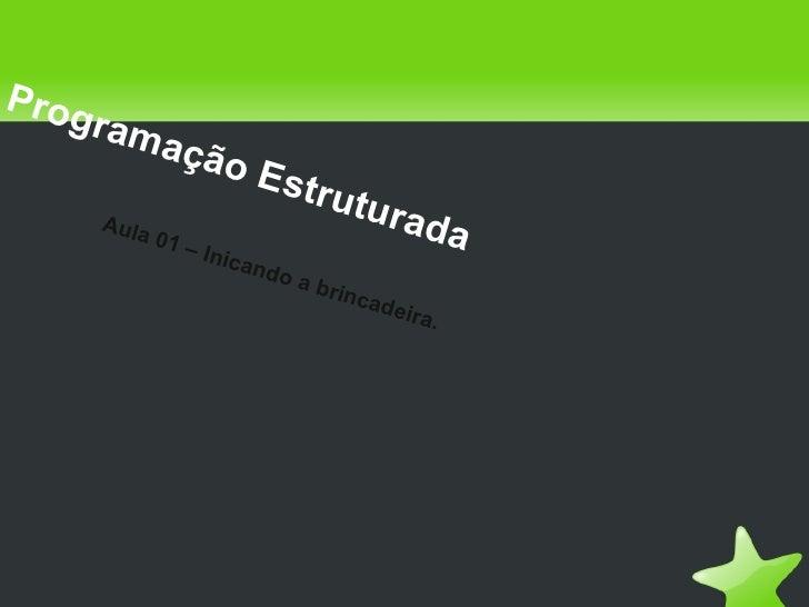 Prog    ram           ação                          Estr                              utur    Aula           01 –         ...