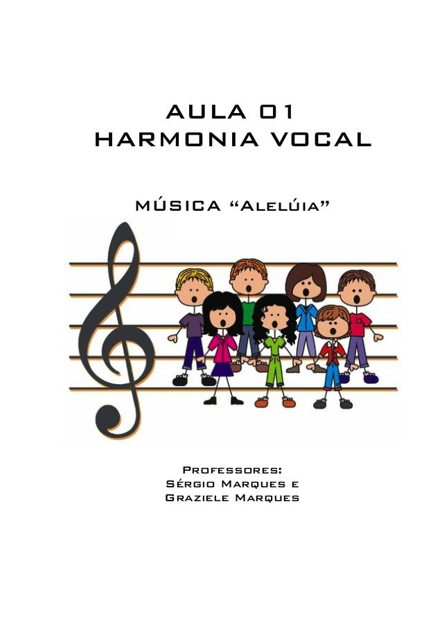 """AULA 01  HARMONIA VOCAL  MÚSICA """"Alelúia""""  Professores:  Sérgio Marques e  Graziele Marques"""