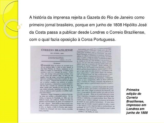 A história da imprensa rejeita a Gazeta do Rio de Janeiro como  primeiro jornal brasileiro, porque em junho de 1808 Hipóli...