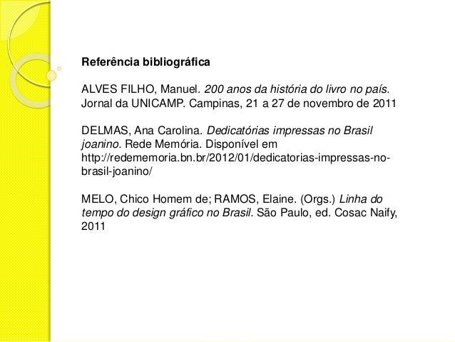 Referência bibliográfica  ALVES FILHO, Manuel. 200 anos da história do livro no país.  Jornal da UNICAMP. Campinas, 21 a 2...
