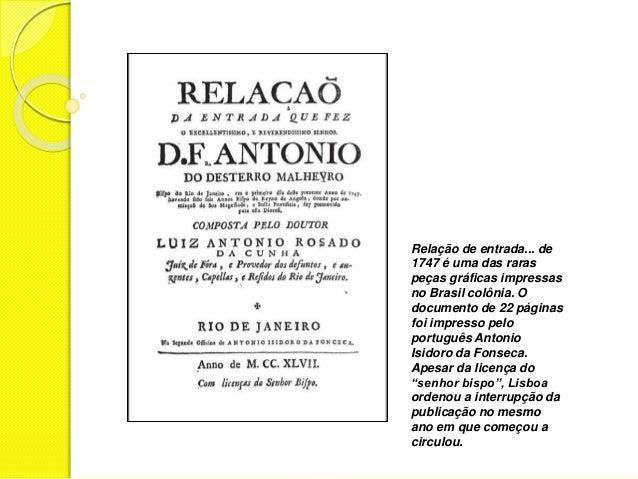 Relação de entrada... de  1747 é uma das raras  peças gráficas impressas  no Brasil colônia. O  documento de 22 páginas  f...