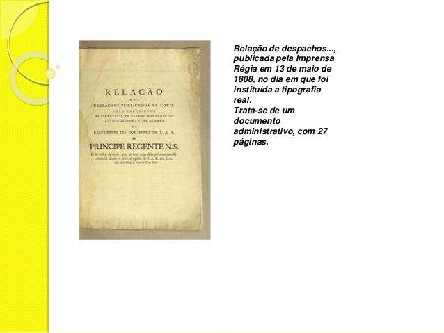 Relação de despachos...,  publicada pela Imprensa  Régia em 13 de maio de  1808, no dia em que foi  instituída a tipografi...