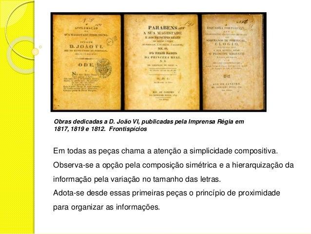 Obras dedicadas a D. João VI, publicadas pela Imprensa Régia em  1817, 1819 e 1812. Frontispícios  Em todas as peças chama...