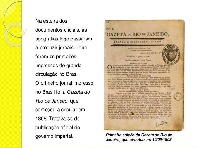 Na esteira dos  documentos oficiais, as  tipografias logo passaram  a produzir jornais – que  foram os primeiros  impresso...