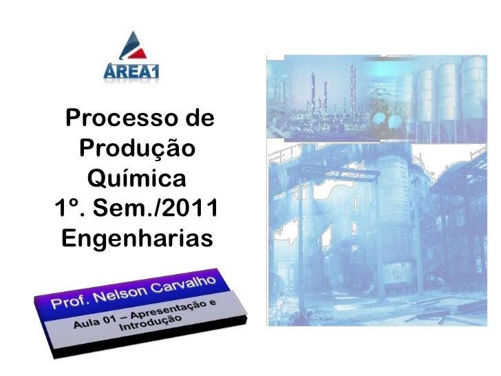 Processo de Produção Química<br />1º. Sem./2011<br />Engenharias<br />