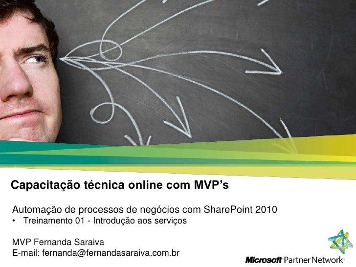 Capacitação técnica online com MVP'sAutomação de processos de negócios com SharePoint 2010• Treinamento 01 - Introdução ao...