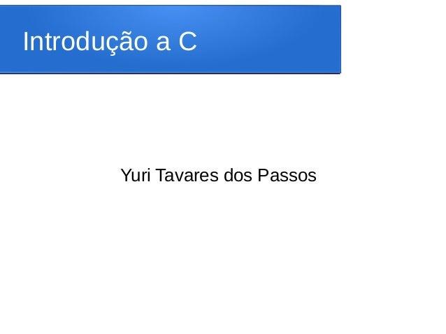 Introdução a C Yuri Tavares dos Passos