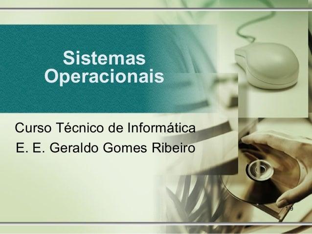 1/9SistemasOperacionaisCurso Técnico de InformáticaE. E. Geraldo Gomes Ribeiro