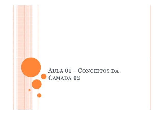 AULA 01 – CONCEITOS DA CAMADA 02