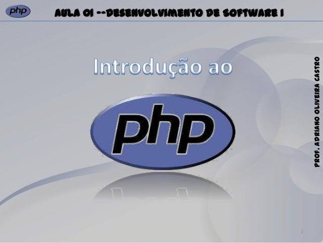1Prof.AdrianoOliveiraCastroAula 01 -–Desenvolvimento de Software I