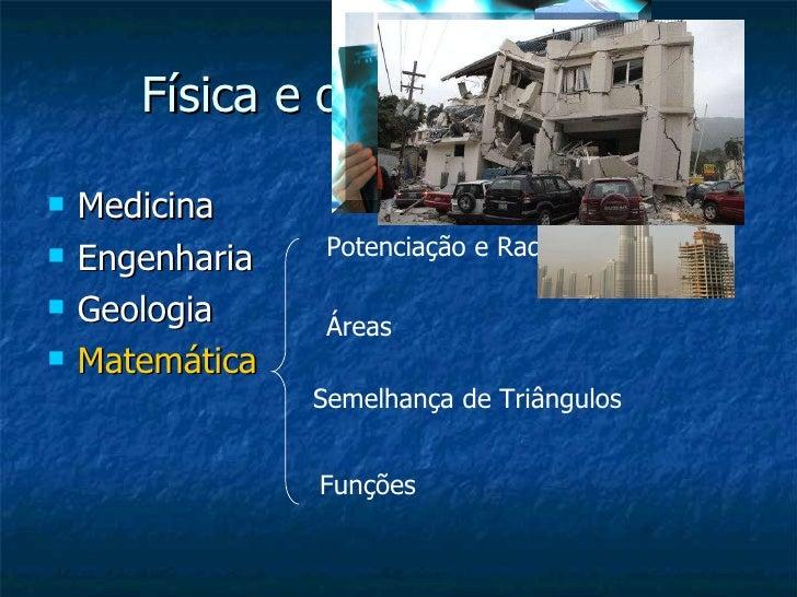 Física e outras Ciências. <ul><li>Medicina </li></ul><ul><li>Engenharia </li></ul><ul><li>Geologia </li></ul><ul><li>Matem...