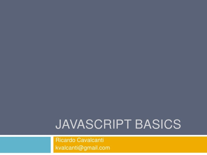 JavascriptBasics<br />Ricardo Cavalcanti<br />kvalcanti@gmail.com<br />