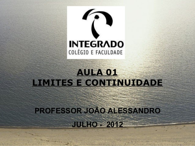 AULA 01LIMITES E CONTINUIDADEPROFESSOR JOÃO ALESSANDRO       JULHO - 2012
