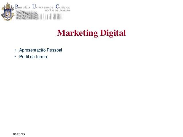 06/03/15 Marketing Digital • Apresentação Pessoal • Perfil da turma