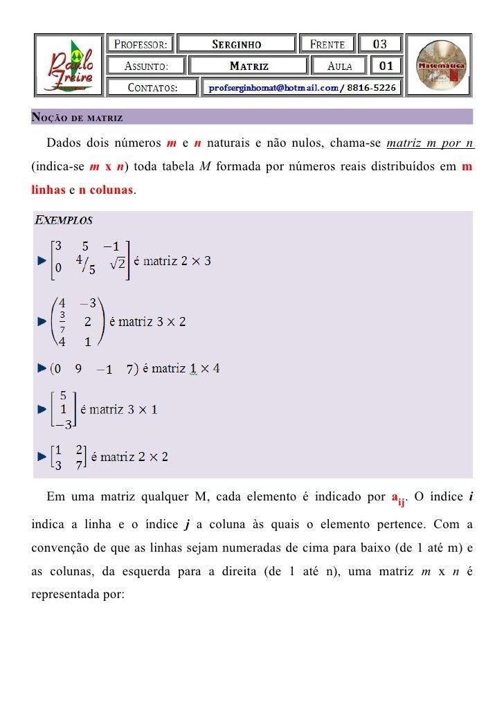 NOÇÃO DE MATRIZ  Dados dois números m e n naturais e não nulos, chama-se matriz m por n(indica-se m х n) toda tabela M for...