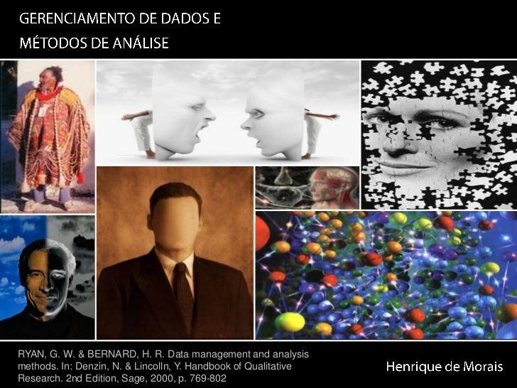 GERENCIAMENTO DE DADOS E MÉTODOS DE ANÁLISE<br />RYAN, G. W. & BERNARD, H. R. Data management andanalysis<br />methods. In...